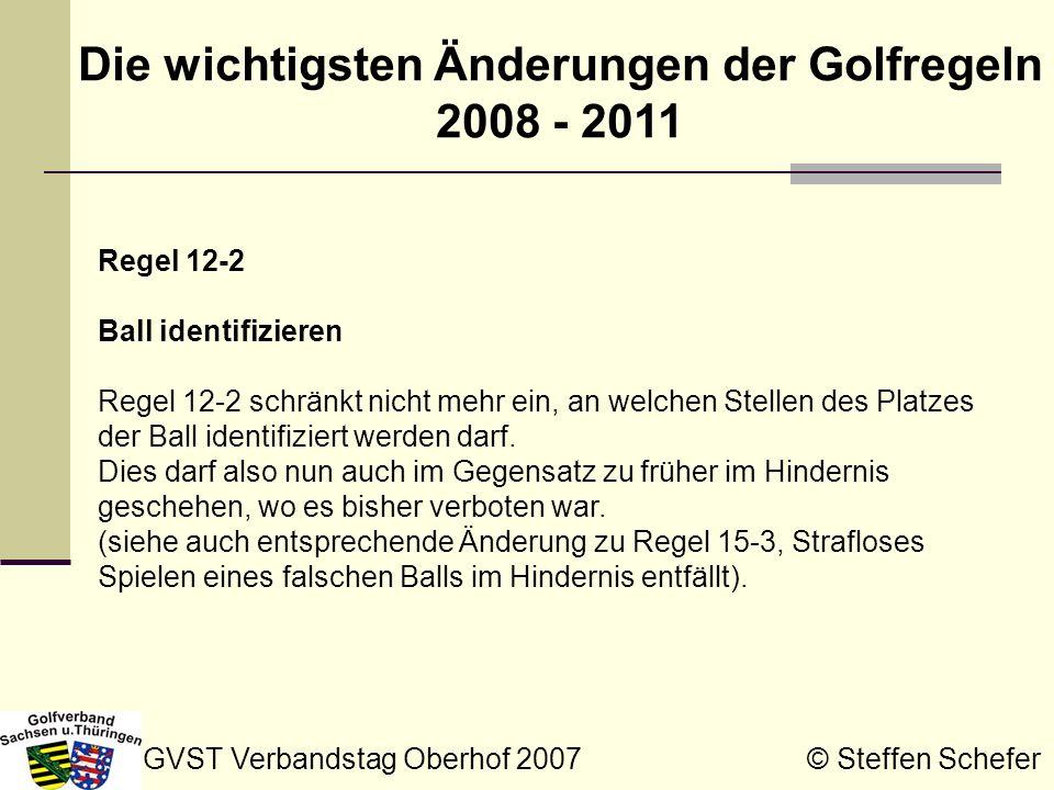 GVST Verbandstag Oberhof 2007 © Steffen Schefer Die wichtigsten Änderungen der Golfregeln 2008 - 2011 Regel 14-3 Künstliche Hilfsmittel, ungebräuchliche Ausrüstung und ungebräuchliche Nutzung von Ausrüstung Die Regel enthält nun eine Anmerkung, die die Einführung einer Platzregel zum Gebrauch von Entfernungsmessern ermöglicht.
