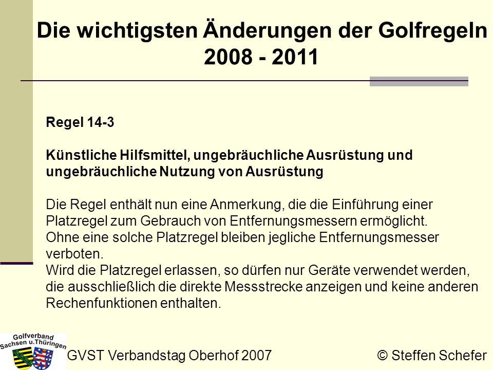 GVST Verbandstag Oberhof 2007 © Steffen Schefer Die wichtigsten Änderungen der Golfregeln 2008 - 2011 Regel 14-3 Künstliche Hilfsmittel, ungebräuchlic
