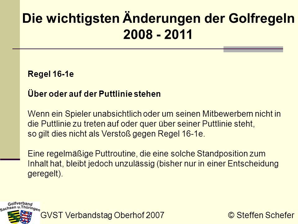 GVST Verbandstag Oberhof 2007 © Steffen Schefer Die wichtigsten Änderungen der Golfregeln 2008 - 2011 Regel 16-1e Über oder auf der Puttlinie stehen W