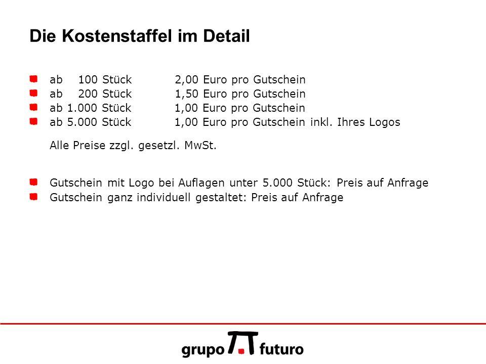 Die Kostenstaffel im Detail ab 100 Stück 2,00 Euro pro Gutschein ab 200 Stück 1,50 Euro pro Gutschein ab 1.000 Stück 1,00 Euro pro Gutschein ab 5.000