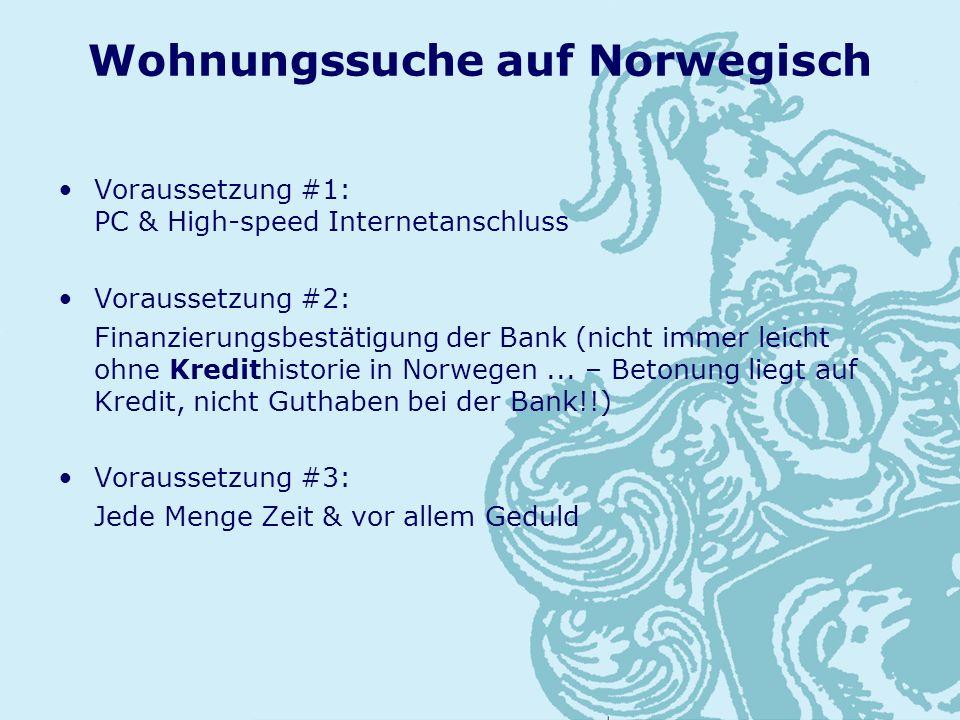 Wohnungssuche auf Norwegisch Voraussetzung #1: PC & High-speed Internetanschluss Voraussetzung #2: Finanzierungsbestätigung der Bank (nicht immer leicht ohne Kredithistorie in Norwegen...