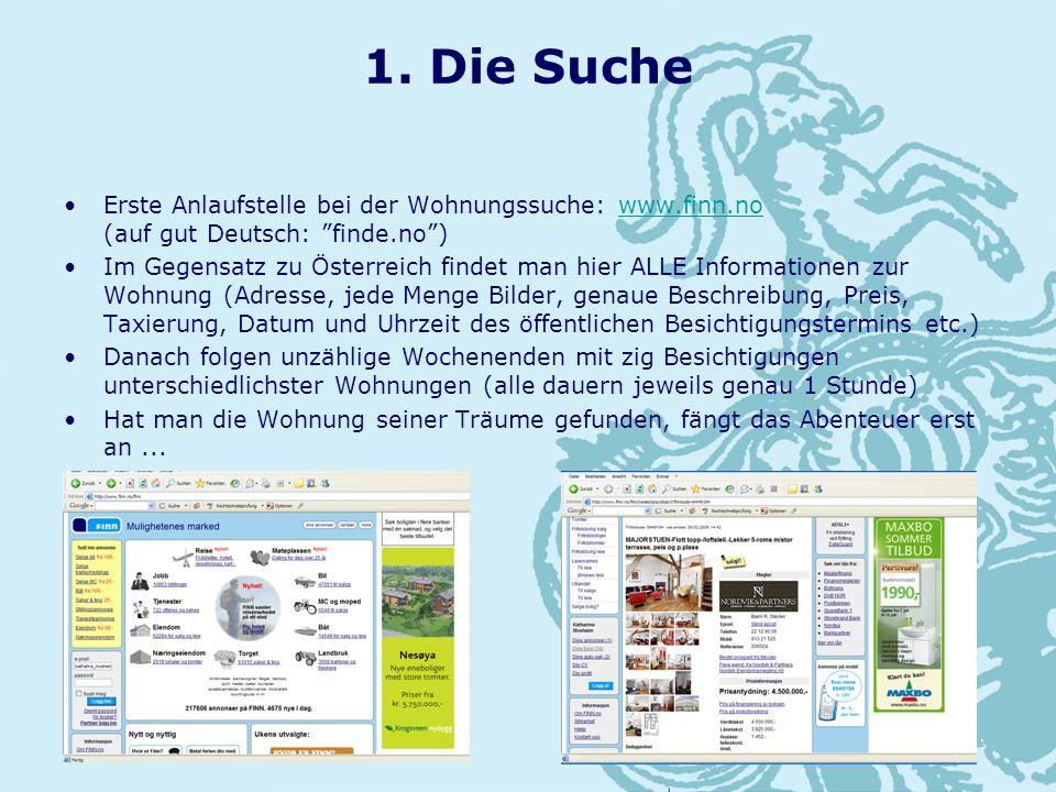 1. Die Suche Erste Anlaufstelle bei der Wohnungssuche: www.finn.no (auf gut Deutsch: finde.no)www.finn.no Im Gegensatz zu Österreich findet man hier A