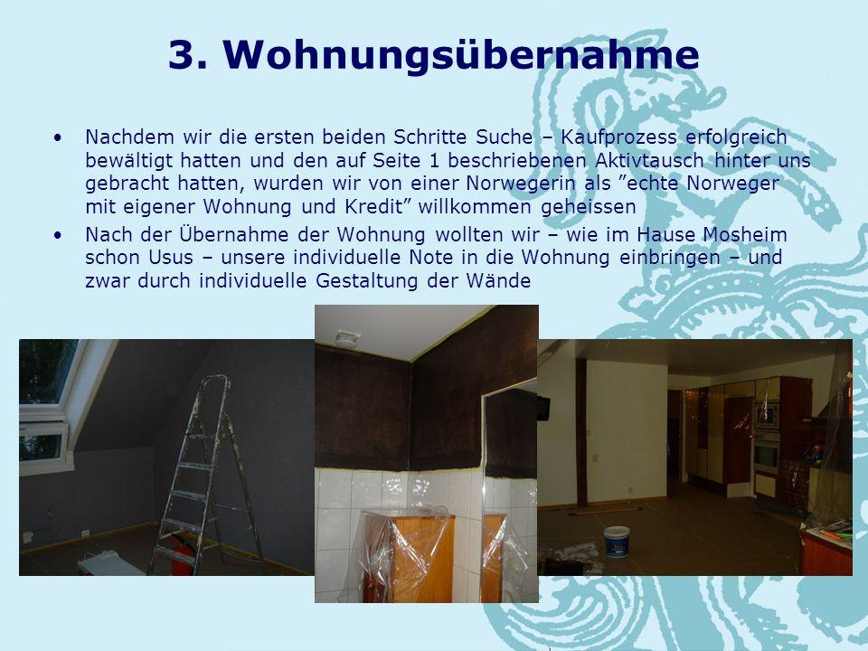 3. Wohnungsübernahme Nachdem wir die ersten beiden Schritte Suche – Kaufprozess erfolgreich bewältigt hatten und den auf Seite 1 beschriebenen Aktivta