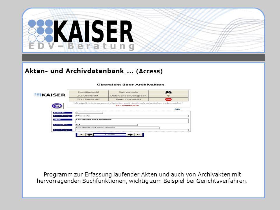 E D V – B e r a t u n g Akten- und Archivdatenbank... (Access) Programm zur Erfassung laufender Akten und auch von Archivakten mit hervorragenden Such
