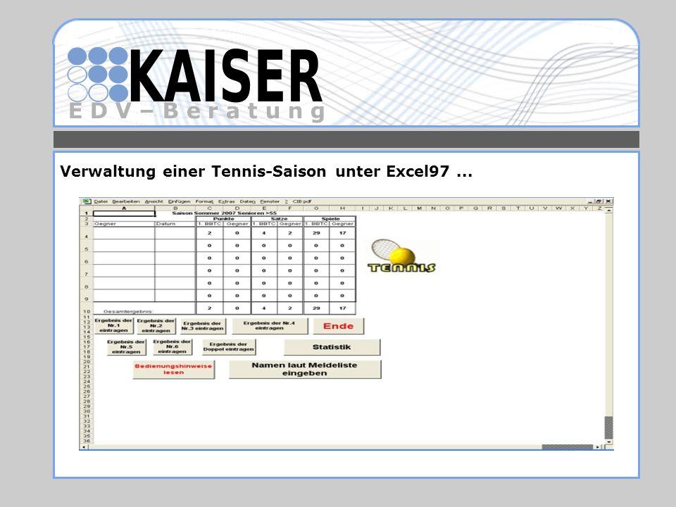E D V – B e r a t u n g Verwaltung einer Tennis-Saison unter Excel97...