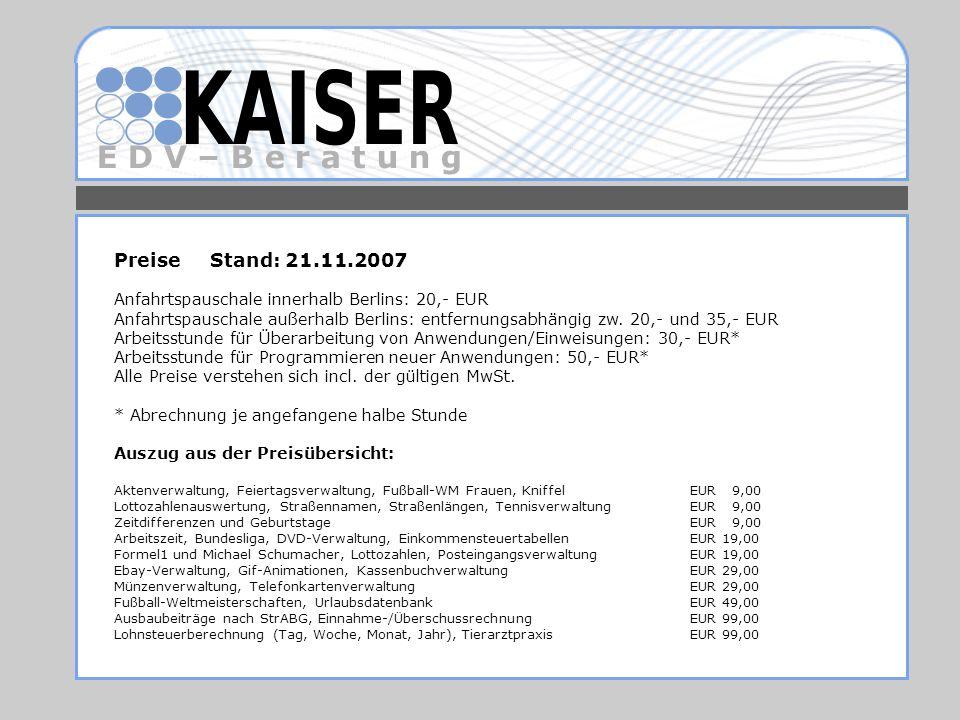 E D V – B e r a t u n g PreiseStand: 21.11.2007 Anfahrtspauschale innerhalb Berlins: 20,- EUR Anfahrtspauschale außerhalb Berlins: entfernungsabhängig