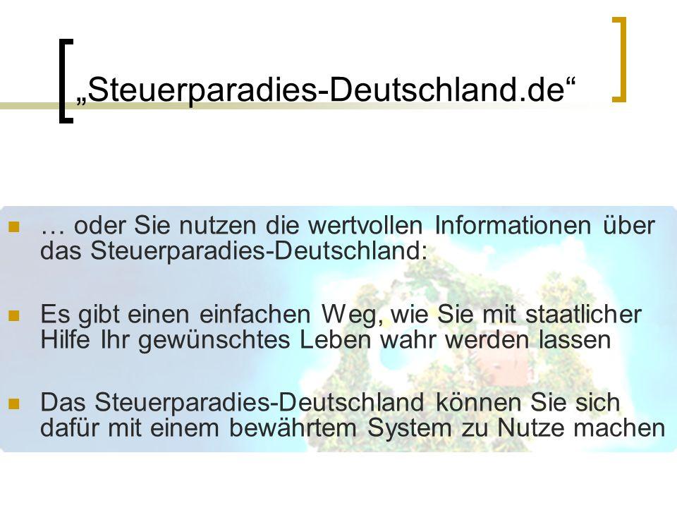 … oder Sie nutzen die wertvollen Informationen über das Steuerparadies-Deutschland: Es gibt einen einfachen Weg, wie Sie mit staatlicher Hilfe Ihr gew