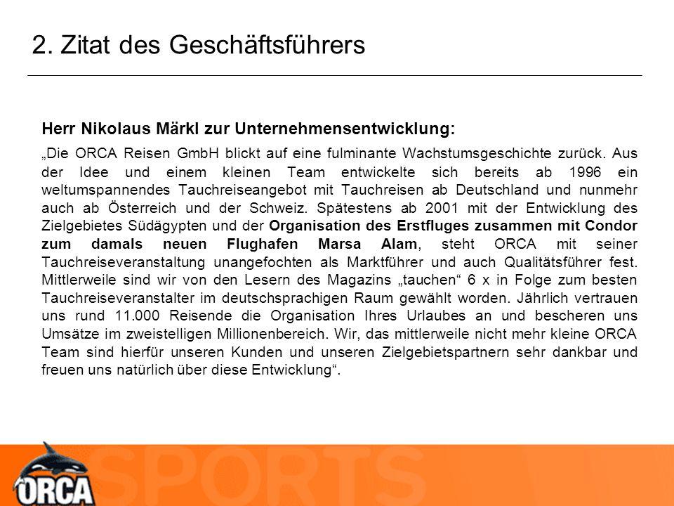 2. Zitat des Geschäftsführers Herr Nikolaus Märkl zur Unternehmensentwicklung: Die ORCA Reisen GmbH blickt auf eine fulminante Wachstumsgeschichte zur