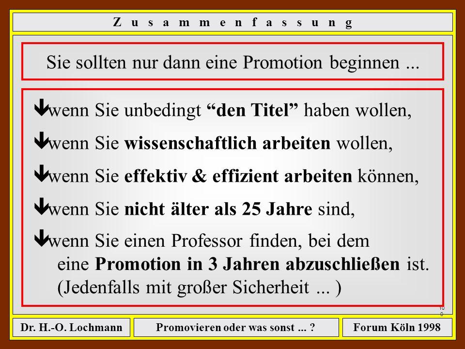 Promovieren oder was sonst... ?Dr. H.-O. LochmannForum Köln 1998 99 Jährlich werden ca. 20.000 Promotionen abgelegt, davon ca. 5900 Juristen, Kaufleut