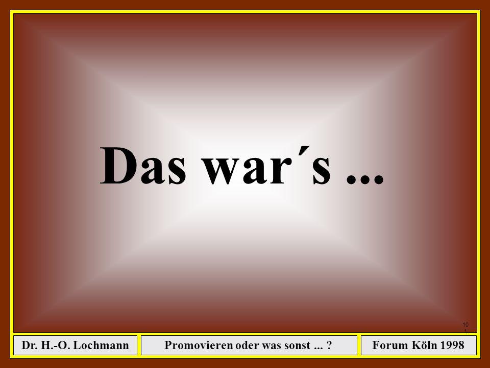 Promovieren oder was sonst... ?Dr. H.-O. LochmannForum Köln 1998 100 ê wenn Sie effektiv & effizient arbeiten können, ê wenn Sie nicht älter als 25 Ja