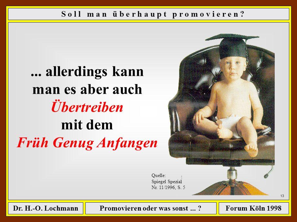 Promovieren oder was sonst... ?Dr. H.-O. LochmannForum Köln 1998 12 S o l l m a n ü b e r h a u p t p r o m o v i e r e n ? Daher: Sie können nicht fr