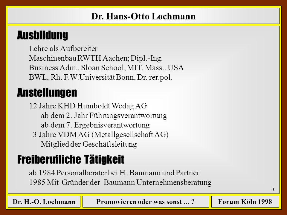Promovieren oder was sonst... ?Dr. H.-O. LochmannForum Köln 1998 15 ê Soll man überhaupt promovieren? ê Wenn ja, wie sollte man vorgehen ? ê Kurzfassu
