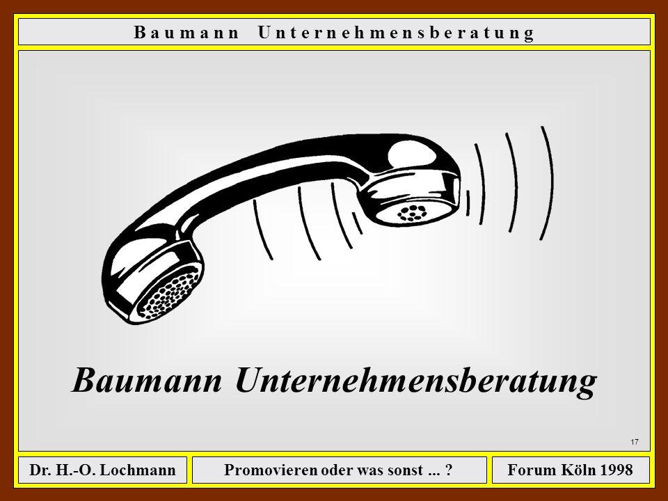 Promovieren oder was sonst... ?Dr. H.-O. LochmannForum Köln 1998 Dr. Hans-Otto Lochmann 16 Ausbildung Lehre als Aufbereiter Maschinenbau RWTH Aachen;