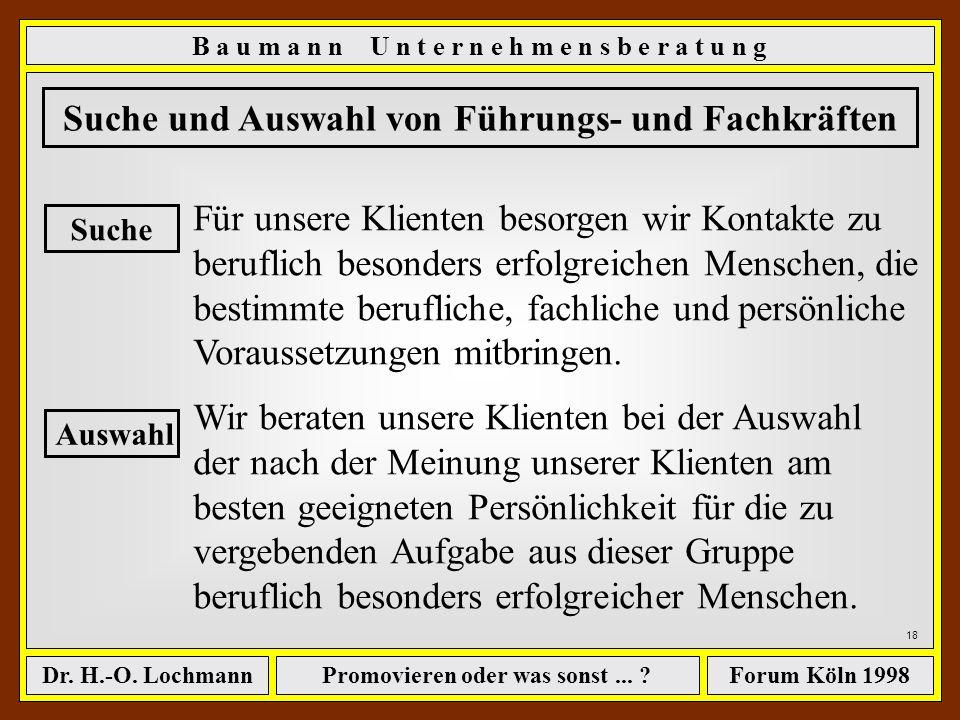 Promovieren oder was sonst... ?Dr. H.-O. LochmannForum Köln 1998 B a u m a n n U n t e r n e h m e n s b e r a t u n g 17 Baumann Unternehmensberatung