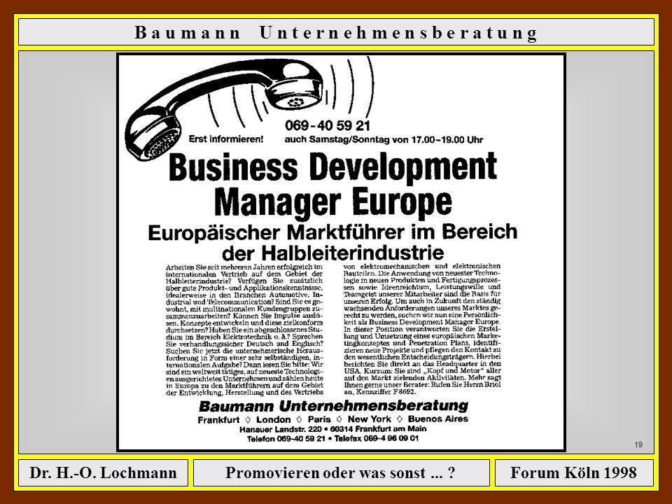 Promovieren oder was sonst... ?Dr. H.-O. LochmannForum Köln 1998 B a u m a n n U n t e r n e h m e n s b e r a t u n g 18 Suche und Auswahl von Führun