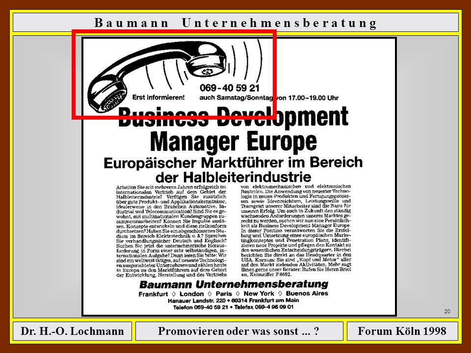 Promovieren oder was sonst... ?Dr. H.-O. LochmannForum Köln 1998 B a u m a n n U n t e r n e h m e n s b e r a t u n g 19