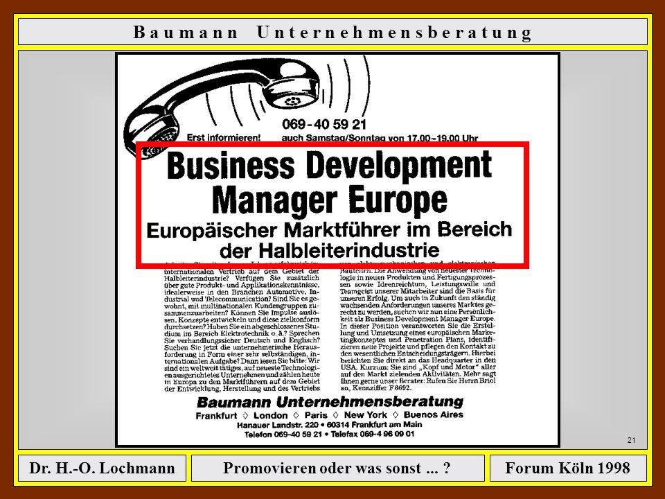 Promovieren oder was sonst... ?Dr. H.-O. LochmannForum Köln 1998 20 B a u m a n n U n t e r n e h m e n s b e r a t u n g