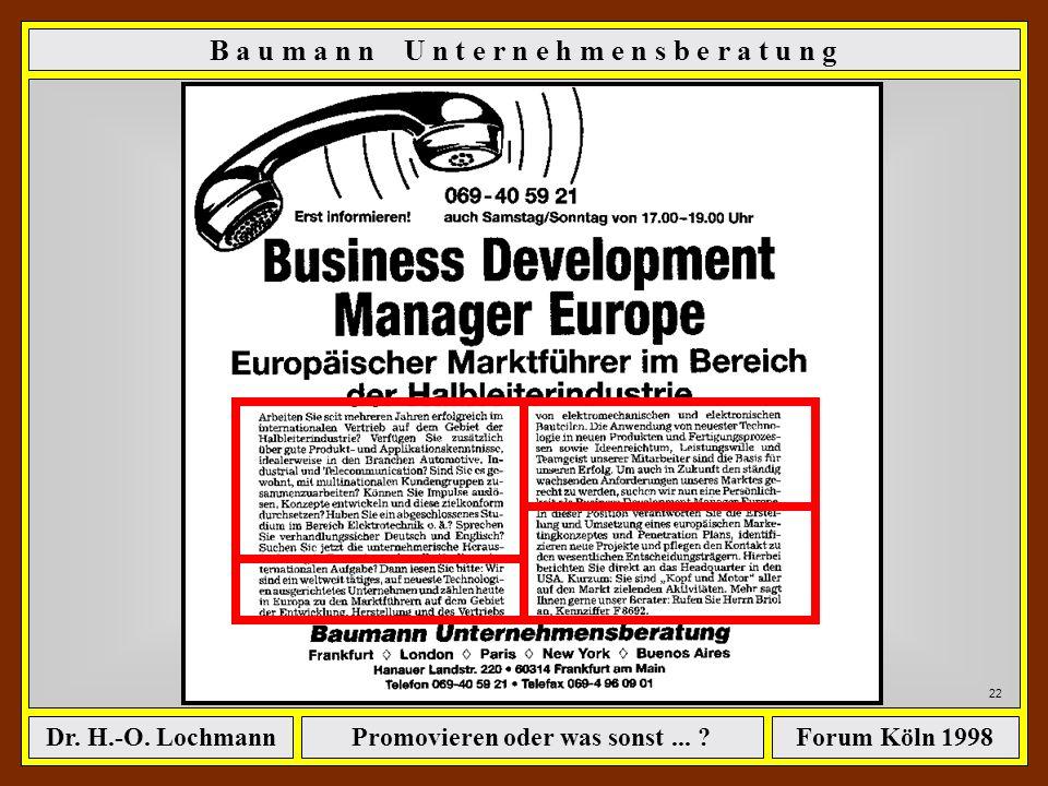 Promovieren oder was sonst... ?Dr. H.-O. LochmannForum Köln 1998 21 B a u m a n n U n t e r n e h m e n s b e r a t u n g