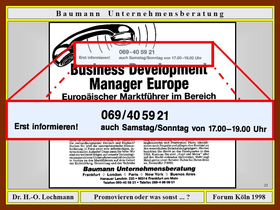Promovieren oder was sonst... ?Dr. H.-O. LochmannForum Köln 1998 22 B a u m a n n U n t e r n e h m e n s b e r a t u n g