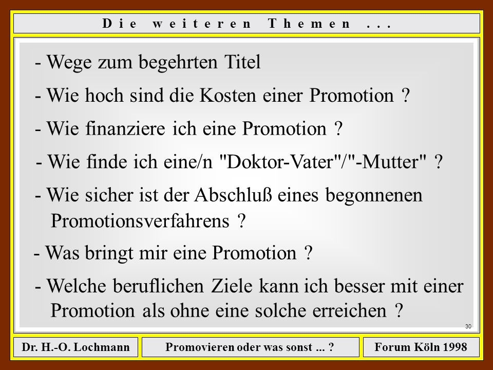 Promovieren oder was sonst... ?Dr. H.-O. LochmannForum Köln 1998 29 ê Soll man überhaupt promovieren? ê Wenn ja, wie sollte man vorgehen ? ê Kurzfassu