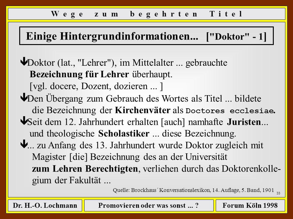Promovieren oder was sonst... ?Dr. H.-O. LochmannForum Köln 1998 32 ê das Ganze dient zur Erlangung des Titels