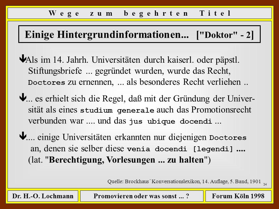 Promovieren oder was sonst... ?Dr. H.-O. LochmannForum Köln 1998 33 Einige Hintergrundinformationen... [