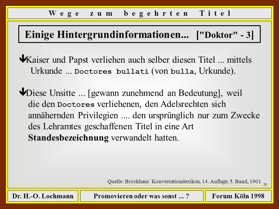 Promovieren oder was sonst... ?Dr. H.-O. LochmannForum Köln 1998 34 Einige Hintergrundinformationen... [