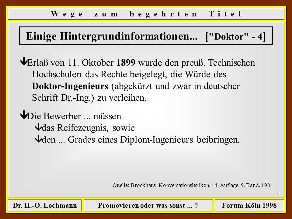 Promovieren oder was sonst... ?Dr. H.-O. LochmannForum Köln 1998 35 Einige Hintergrundinformationen... [