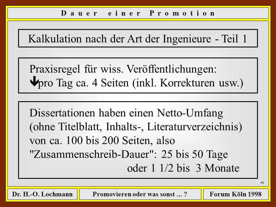 Promovieren oder was sonst... ?Dr. H.-O. LochmannForum Köln 1998 44 Einflüsse auf die Dauer einer Promotion... -Fach und den Gebräuchen des Faches -Us