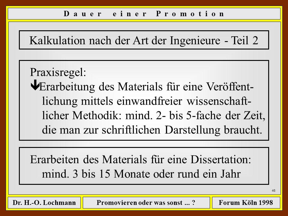Promovieren oder was sonst... ?Dr. H.-O. LochmannForum Köln 1998 45 Kalkulation nach der Art der Ingenieure - Teil 1 Praxisregel für wiss. Veröffentli
