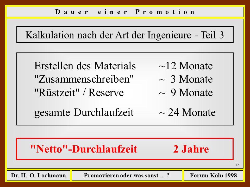 Promovieren oder was sonst... ?Dr. H.-O. LochmannForum Köln 1998 46 Kalkulation nach der Art der Ingenieure - Teil 2 Praxisregel: ê Erarbeitung des Ma