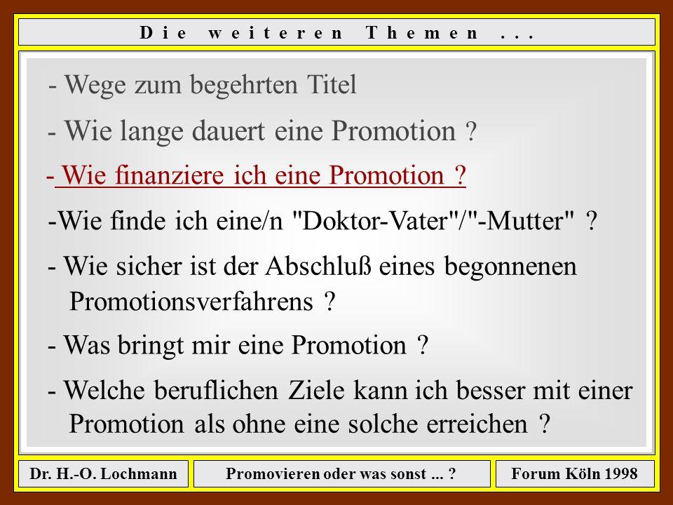 Promovieren oder was sonst... ?Dr. H.-O. LochmannForum Köln 1998 48 R e s ü m e e : Alles, was über 2 Jahre hinausgeht, hat mit der Promotion nichts m