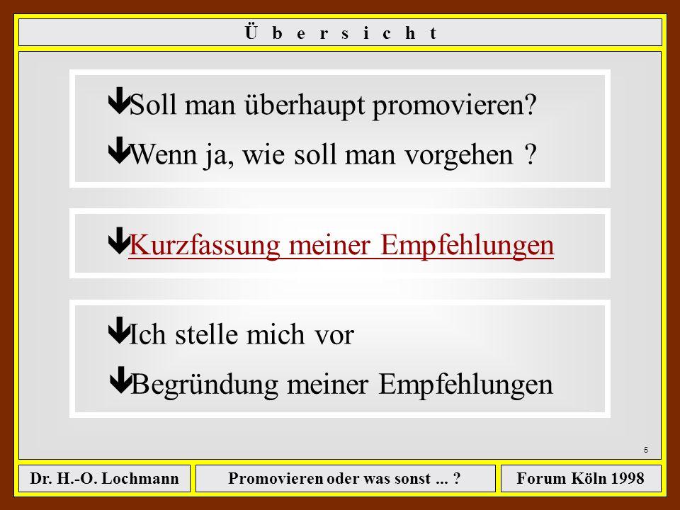 Promovieren oder was sonst... ?Dr. H.-O. LochmannForum Köln 1998 4 ê Soll man überhaupt promovieren? ê Wenn ja, wie soll man vorgehen ? ê Kurzfassung