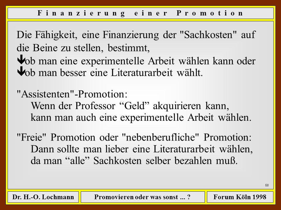 Promovieren oder was sonst... ?Dr. H.-O. LochmannForum Köln 1998 57 Finanzierung (=> Erzeugen von Geldzufluß)