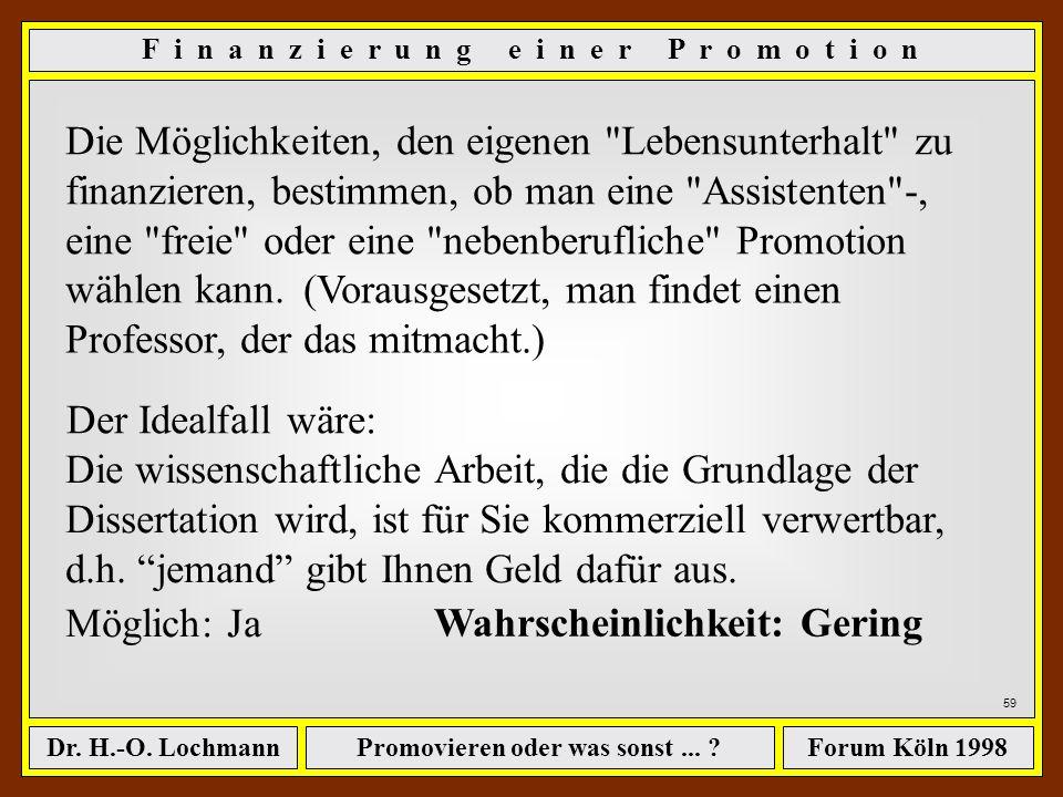 Promovieren oder was sonst... ?Dr. H.-O. LochmannForum Köln 1998 58 Die Fähigkeit, eine Finanzierung der