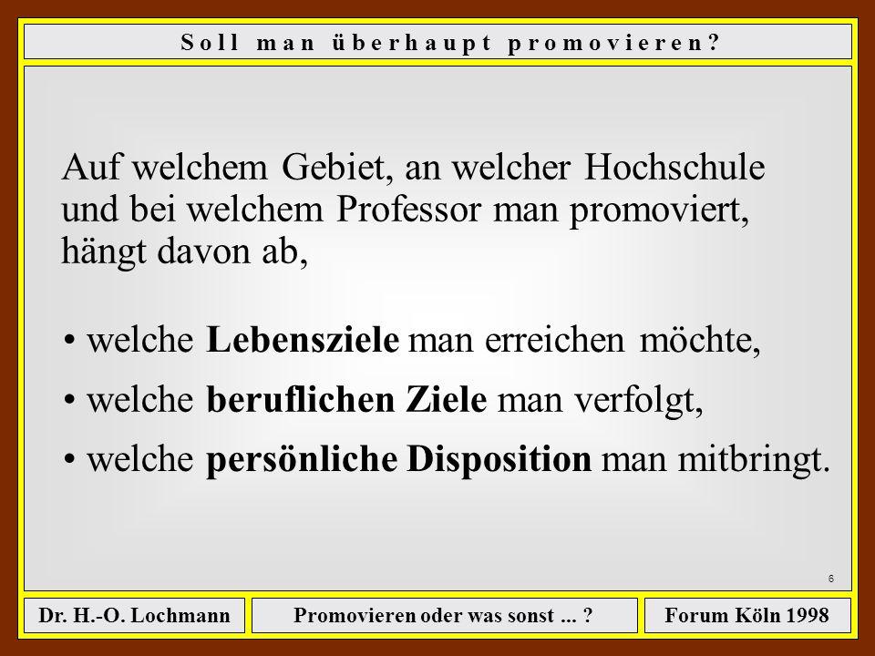 Promovieren oder was sonst... ?Dr. H.-O. LochmannForum Köln 1998 ê Soll man überhaupt promovieren? ê Wenn ja, wie soll man vorgehen ? ê Kurzfassung me