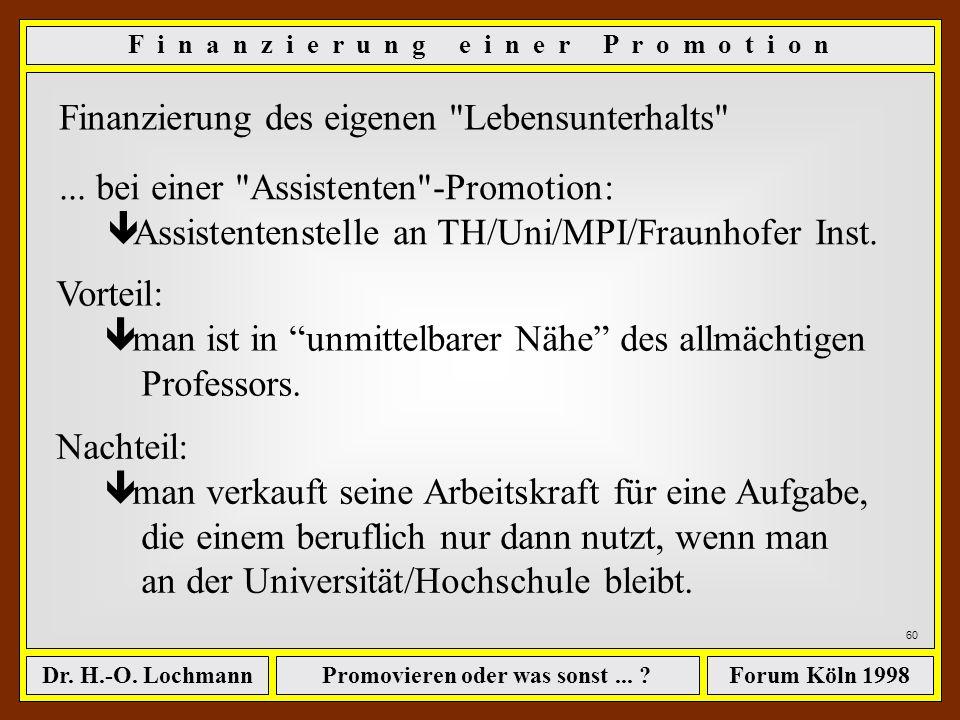 Promovieren oder was sonst... ?Dr. H.-O. LochmannForum Köln 1998 59 (Vorausgesetzt, man findet einen Professor, der das mitmacht.) Die wissenschaftlic