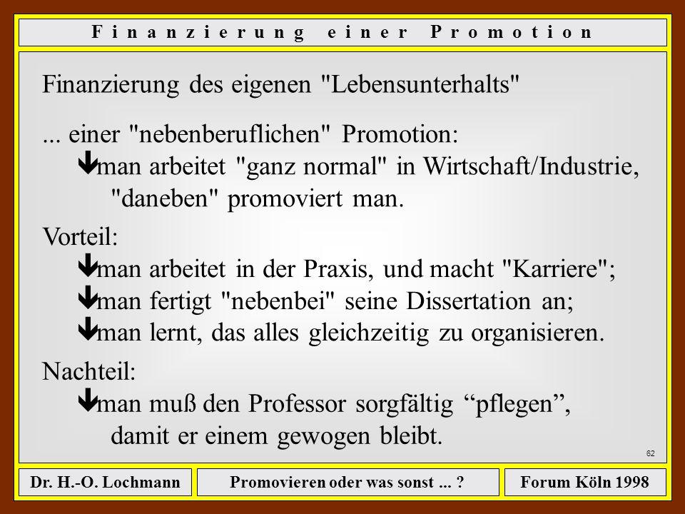 Promovieren oder was sonst... ?Dr. H.-O. LochmannForum Köln 1998 61 Vorteil: ê man kann seine Zeit nach eigener Wahl