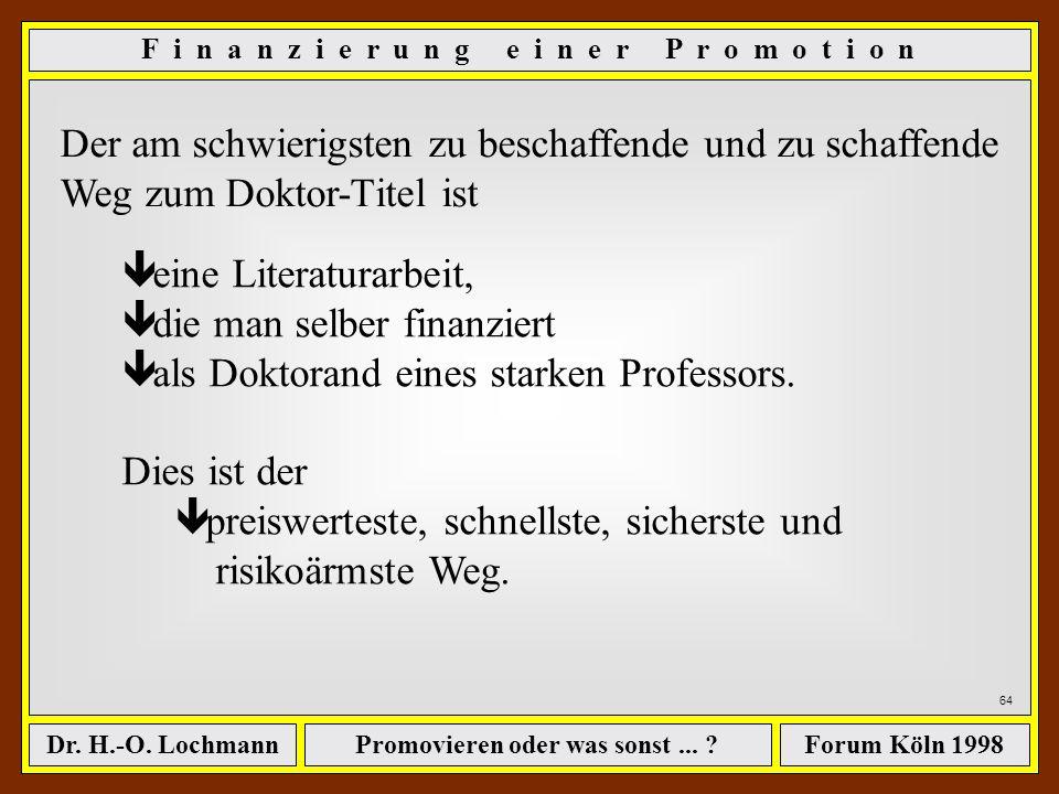 Promovieren oder was sonst... ?Dr. H.-O. LochmannForum Köln 1998 63 ê eine experimentelle Arbeit (die will nämlich sonst keiner... ) ê öffentlich fina