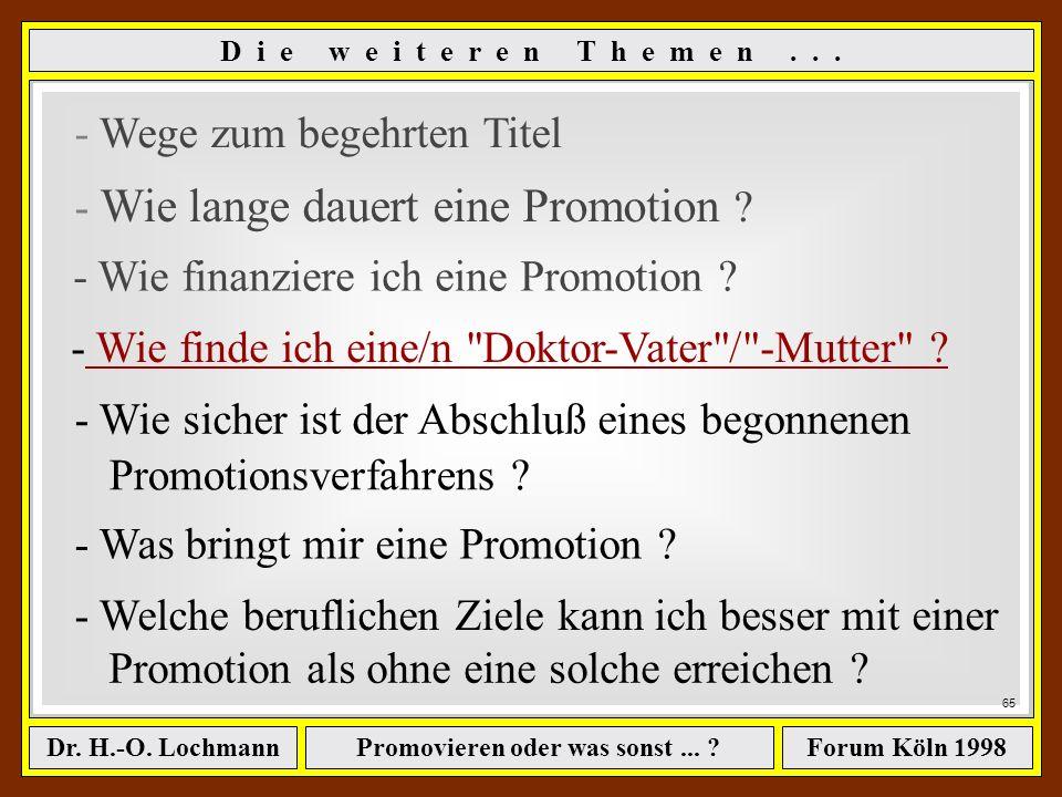 Promovieren oder was sonst... ?Dr. H.-O. LochmannForum Köln 1998 64 ê eine Literaturarbeit, ê die man selber finanziert ê als Doktorand eines starken