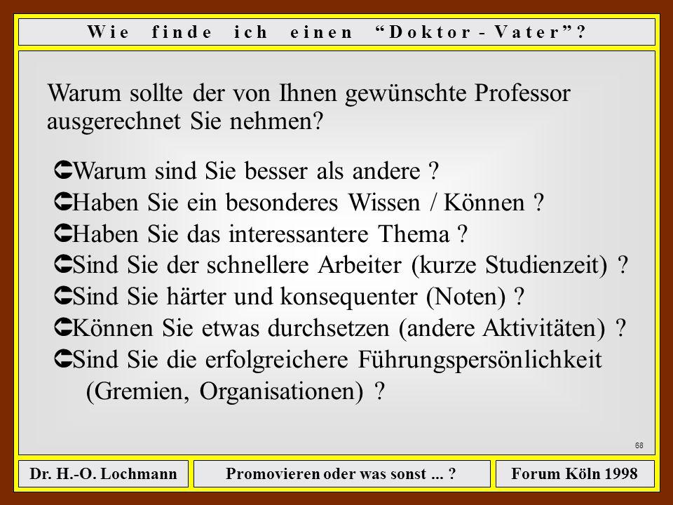 Promovieren oder was sonst... ?Dr. H.-O. LochmannForum Köln 1998 W i e f i n d e i c h e i n e n D o k t o r - V a t e r ? 67 Û