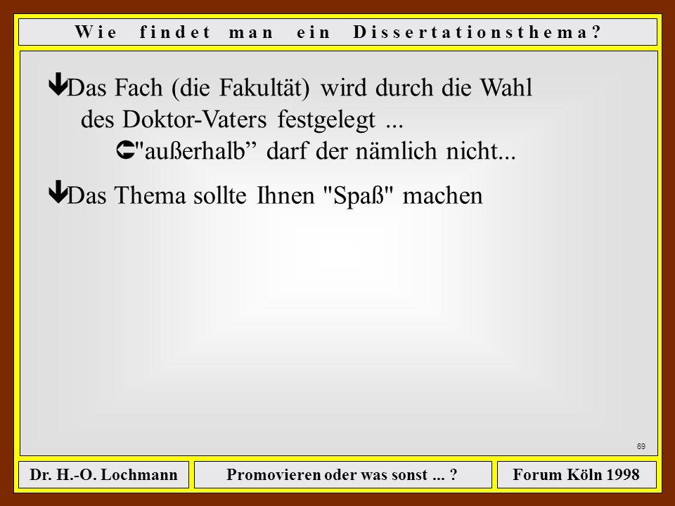 Promovieren oder was sonst... ?Dr. H.-O. LochmannForum Köln 1998 Warum sollte der von Ihnen gewünschte Professor ausgerechnet Sie nehmen? Û Warum sind