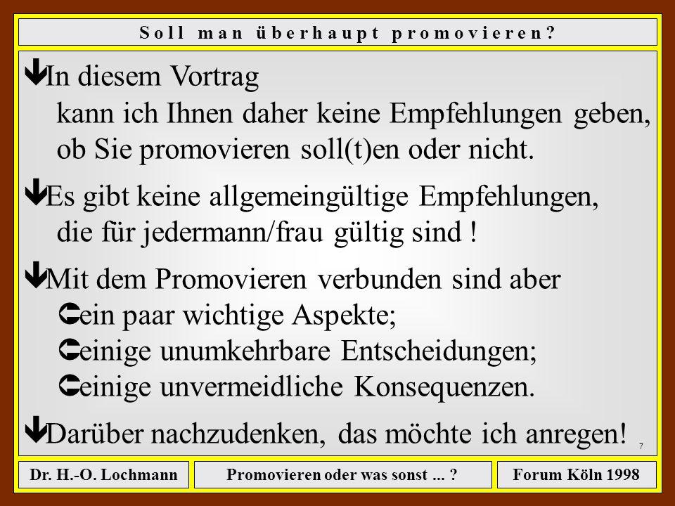 Promovieren oder was sonst... ?Dr. H.-O. LochmannForum Köln 1998 6 S o l l m a n ü b e r h a u p t p r o m o v i e r e n ? Auf welchem Gebiet, an welc