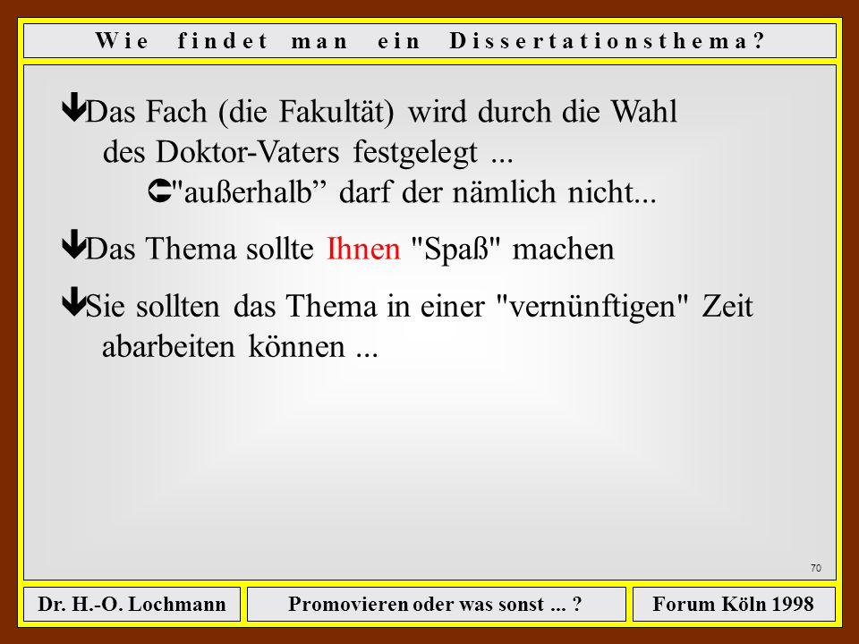 Promovieren oder was sonst... ?Dr. H.-O. LochmannForum Köln 1998 69 W i e f i n d e t m a n e i n D i s s e r t a t i o n s t h e m a ? ê Das Thema so