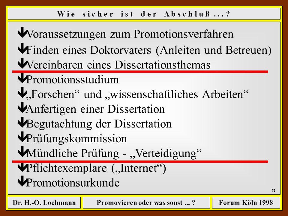 Promovieren oder was sonst... ?Dr. H.-O. LochmannForum Köln 1998 W i e s i c h e r i s t d e r A b s c h l u ß... ? Es gibt (in fast jeder Promotionso