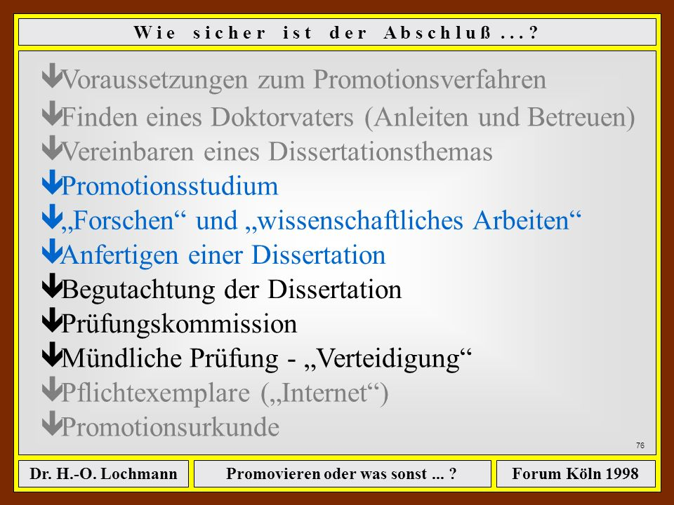 Promovieren oder was sonst... ?Dr. H.-O. LochmannForum Köln 1998 W i e s i c h e r i s t d e r A b s c h l u ß... ? ê Voraussetzungen zum Promotionsve