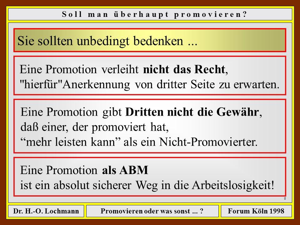 Promovieren oder was sonst... ?Dr. H.-O. LochmannForum Köln 1998 7 S o l l m a n ü b e r h a u p t p r o m o v i e r e n ? kann ich Ihnen daher keine