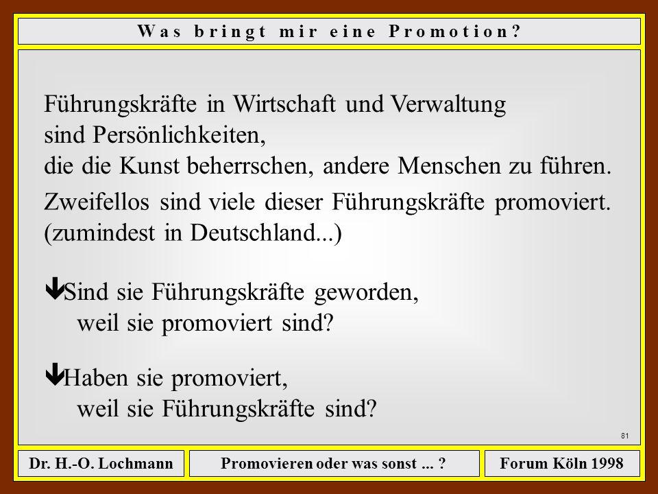 Promovieren oder was sonst... ?Dr. H.-O. LochmannForum Köln 1998 W a s b r i n g t m i r e i n e P r o m o t i o n ? 80 Warum