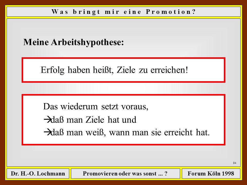 Promovieren oder was sonst... ?Dr. H.-O. LochmannForum Köln 1998 83 W a s b r i n g t m i r e i n e P r o m o t i o n ? Erfolg ist.... ? ? ? ? 6,5 Mrd