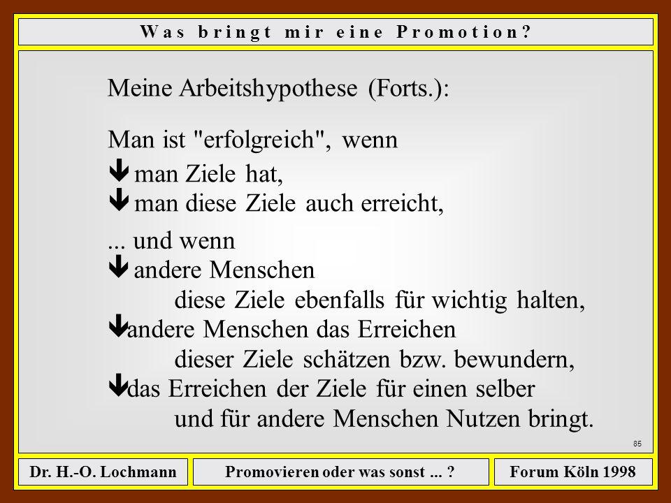 Promovieren oder was sonst... ?Dr. H.-O. LochmannForum Köln 1998 84 W a s b r i n g t m i r e i n e P r o m o t i o n ? Erfolg haben heißt, Ziele zu e